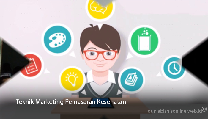 Teknik Marketing Pemasaran Kesehatan